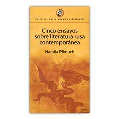 Cinco ensayos sobre la literatura rusa contemporánea – Natalia Pikouch – Editorial Universidad de Antioquia www.librosyeditores.com Editores y distribuidores.
