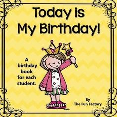 Today is My Birthday! A student birthday book. Print cut and staple this book for the students the week before their birthday. Send it home to be completed. The child is to bring the book back to school on (or close to) their birthday to share with the cl