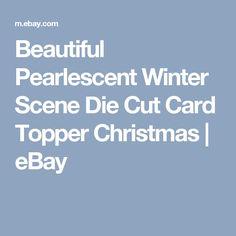 Beautiful Pearlescent Winter Scene Die Cut Card Topper Christmas   eBay