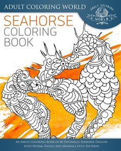 Introducing Seahorse Coloring Book An Adult Of 40 Zentangle Designs With Henna Paisley
