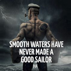 Smooth Waters Have Never Made A Good Sailor Crazy Quotes, Quotes To Live By, Sailor Quotes, Water Quotes, Gentleman Quotes, Sobriety, Beast Mode, Deep Thoughts, Success Quotes