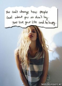 You can't change how people feel about you so don't try.  Just live your life and be happy.