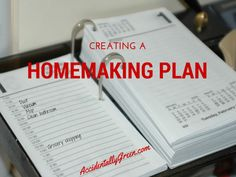 Creating a homemaking plan helps you build, watch over, manage and make your home.