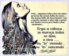 """Erga a cabeça.se mereça   todos os dias,e viva....   eu """"tô"""" vivendo   eu """"tô"""" vencendo   Cecilia Sfalsin"""