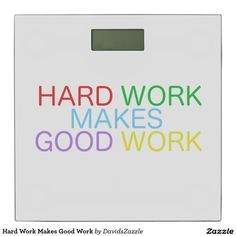 Hard Work Makes Good Work Scale  Available on other products, type in the name of this design in the search bar on my Zazzle products page!  #motivational #quote #inspirational #saying #font #text #word #color #red #green #purple #yellow #blue #hard #work #good #makes #buy #sale #forsale #zazzle #digital #scale #weight #weigh #bathroom