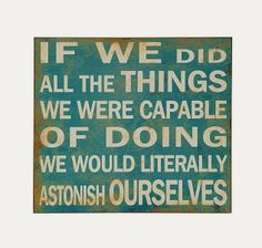 If we did all the things we were capable of doing....what would you do? #life #quote