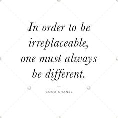 """""""In order to be irreplaceable, one must always be different. (I think, as much as it is that """"Duh,"""" it is hard to do it. Words Quotes, Wise Words, Me Quotes, Sayings, Qoutes, Great Quotes, Quotes To Live By, Inspirational Quotes, Motivational"""