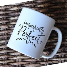 Imperfectly perfect mug | coffee mug | tea cup | gift | typography mug | Imperfect | perfect mug by TwoLittleBirdsDS on Etsy