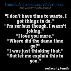 "Zodiac City Things a Capricorn might say. ""But let me explain this to you"" makes me think of my husband <3"