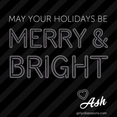 May your Holidays be Merry & Bright!