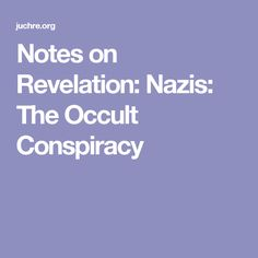 Notes on Revelation: Nazis: The Occult Conspiracy