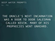 Text: The Oracle's next incarnation was a door to door salesman called Kevin. Many of his prophecies went unheard.