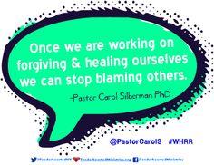 """Once we are working on forgiving and healing ourselves we can stop blaming others."" -Pastor Carol Silberman, PhD  @PastorCarolS #WHRR"