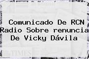 http://tecnoautos.com/wp-content/uploads/imagenes/tendencias/thumbs/comunicado-de-rcn-radio-sobre-renuncia-de-vicky-davila.jpg Vicky Davila. Comunicado de RCN Radio sobre renuncia de Vicky Dávila, Enlaces, Imágenes, Videos y Tweets - http://tecnoautos.com/actualidad/vicky-davila-comunicado-de-rcn-radio-sobre-renuncia-de-vicky-davila/