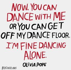 """Now, you can dance with me or you can get off my dance floor. I'm fine dancing alone."" – Olivia Pope ~~ this has to be my bff cuz she knows! Now Quotes, Quotes To Live By, Life Quotes, Me Time Quotes, Series Quotes, Movie Quotes, The Words, Favorite Quotes, Best Quotes"