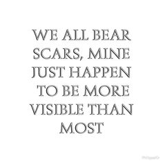 'We all bear scars' by PhilippaKir Wall Quotes, Poetry Quotes, Book Quotes, Me Quotes, Quotes About Scars, Scar Quotes, Borderline Personality Disorder Quotes, Cancer Quotes, Recovery Quotes