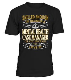 Mental Health Case Manager - Skilled Enough To Become #MentalHealthCaseManager