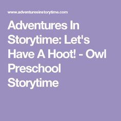 Adventures In Storytime: Let's Have A Hoot! - Owl Preschool Storytime