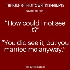 """85-writing-prompt-by-tfr-ig<---""""How could I be so stupid?!"""" """"Hey, now that's uncalled for!"""""""