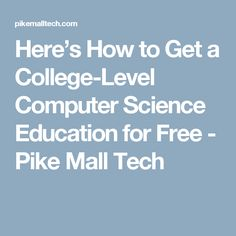 Here's How to Get a College-Level Computer Science Education for Free - Pike Mall Tech