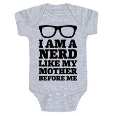 I am a nerd like my mother before me. Nerds are cute, especially when they are baby nerds! Pass on the torch of the nerdiness to young  padawan with this cute and funny, nerdy baby onesie!