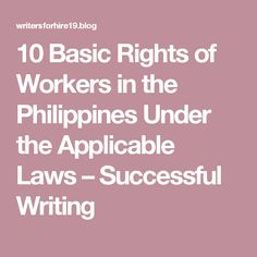 10 Basic Rights of Workers in the Philippines Under the Applicable Laws – Successful Writing Philippines, Law, Success, Writing, Education, Onderwijs, Being A Writer, Learning