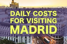 Daily Cost for Visiting Madrid, Spain — How Much You Should Budget For Madrid on a Budget