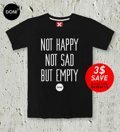 Not Happy Not Sad But Empty / Minimal T-shirt ,Cool T-shirt ,Typography tees,T-shirt ,Party Tshirt ,Happy Tshirt,Sad Tshirt,tumblr shirt by TheOctober13 on Etsy