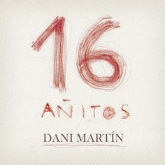 Dani Martín: 16 Añitos (CD Single) - 2010.