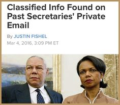 Apparently when past republican Secretary of State Colin Powell and Condoleezza Rice have classified material on their private emails it's ok.