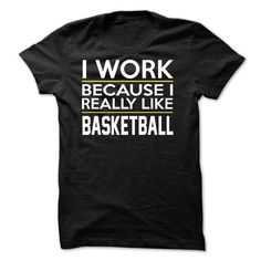 I Work Basketball T Shirts, Hoodies, Sweatshirts. GET ONE ==> https://www.sunfrog.com/Funny/I-Work--Basketball--JDZ1.html?41382
