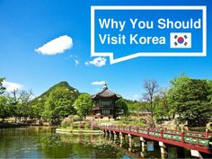 Why You Should Visit Korea   --- SHARE IT WITH THE WORLD ^-^
