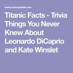 Titanic Facts - Trivia Things You Never Knew About Leonardo DiCaprio and Kate Winslet Titanic Movie Facts, Mary Elizabeth Winstead, Teresa Palmer, Rachel Weisz, Naomi Watts, You Never Know, Penelope Cruz, Eva Green, Amy Adams