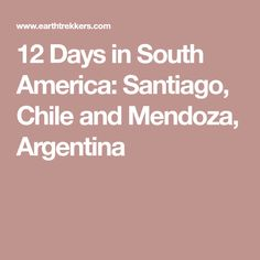 12 Days in South America: Santiago, Chile and Mendoza, Argentina