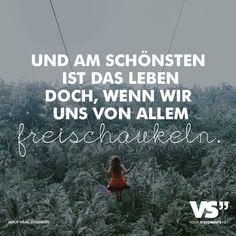 """Visual Statements®️️️️️️ Sprüche/ Zitate/ Quotes/ Leben/ """"UND AM SCHÖNSTEN IST DAS LEBEN DOCH, WENN WIR UNS VON ALLEM FREISCHAUKELN. """""""