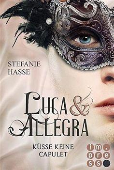 """Stefanie Hasse - """"Luca und Allegra 2. Küsse keine Capulet""""    ET: 4. August 2016 bei impress"""