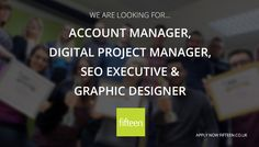 Fifteen are hiring. We are on the look out for an Account Manager, Digital Project Manager, SEO Executive and a Graphic Designer. If you think you could fill one of our roles get in touch today