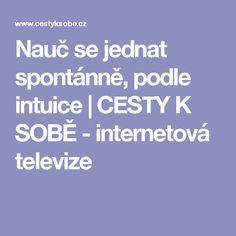Nauč se jednat spontánně, podle intuice | CESTY K SOBĚ - internetová televize