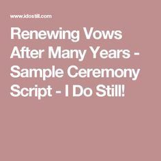 Renewing Vows After Many Years - Sample Ceremony Script - I Do Still!
