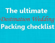 A checklist of every single item you need before, during, and after your destination wedding.