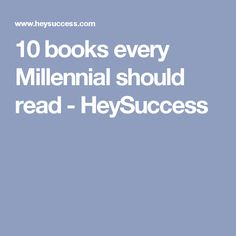 10 books every Millennial should read - HeySuccess