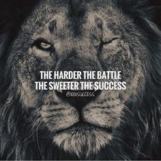 The harder the battle..
