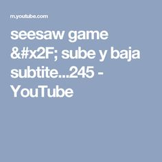 seesaw game / sube y baja subtite...245 - YouTube