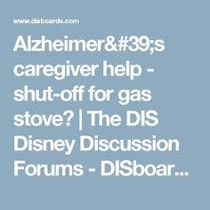 Alzheimer's caregiver help - shut-off for gas stove? | The DIS Disney Discussion Forums - DISboards.com