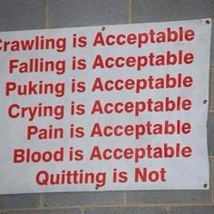I dont know that I would go that far on some of these but the point is quitting is NOT acceptable!