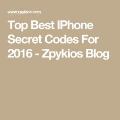 Top Best IPhone Secret Codes For 2016 - Zpykios Blog