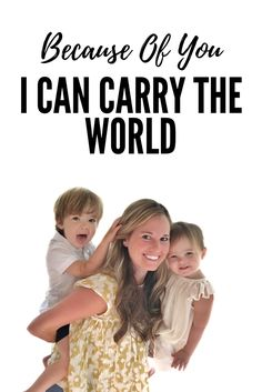 A mom must read: You Make Me Feel Like I Can Carry the World. A letter to my kids on how they changed my heart!