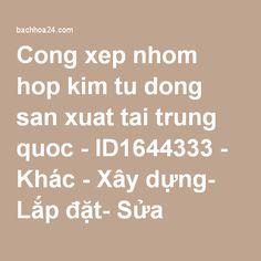 Cong xep nhom hop kim tu dong san xuat tai trung quoc - ID1644333 - Khác - Xây dựng- Lắp đặt- Sửa