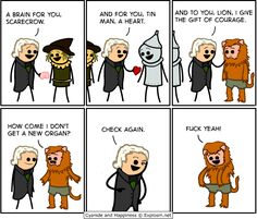 Hahah a new way of looking at the Wizard of Oz, I suppose