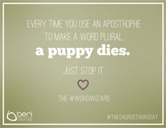 Do not use an apostrophe to make a word plural. Spelling And Grammar, Just Stop, Creative Words, Make It Simple, Thursday, How To Make, Stop It